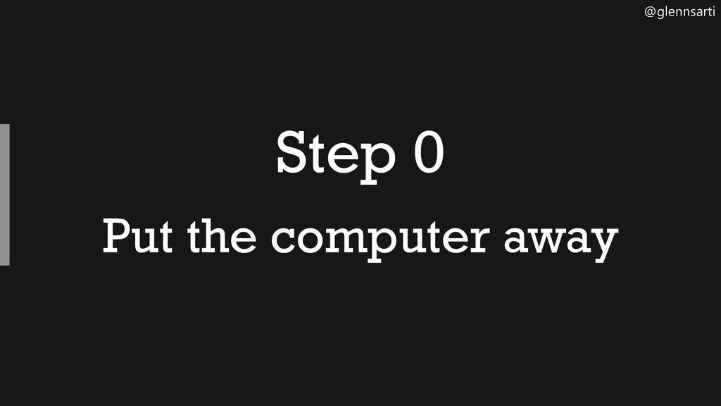 @glennsarti Step 0 Put the computer away