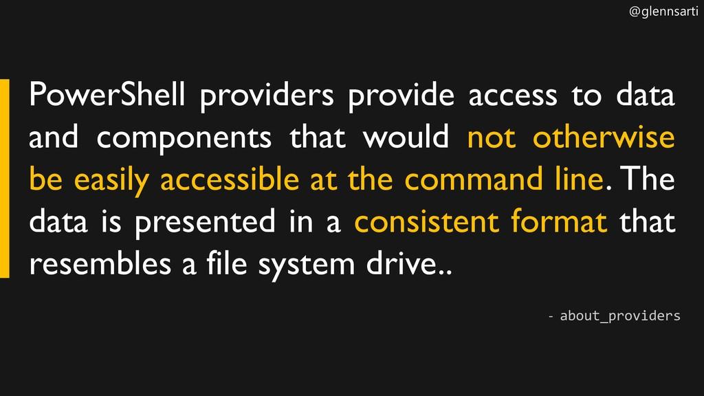 @glennsarti PowerShell providers provide access...