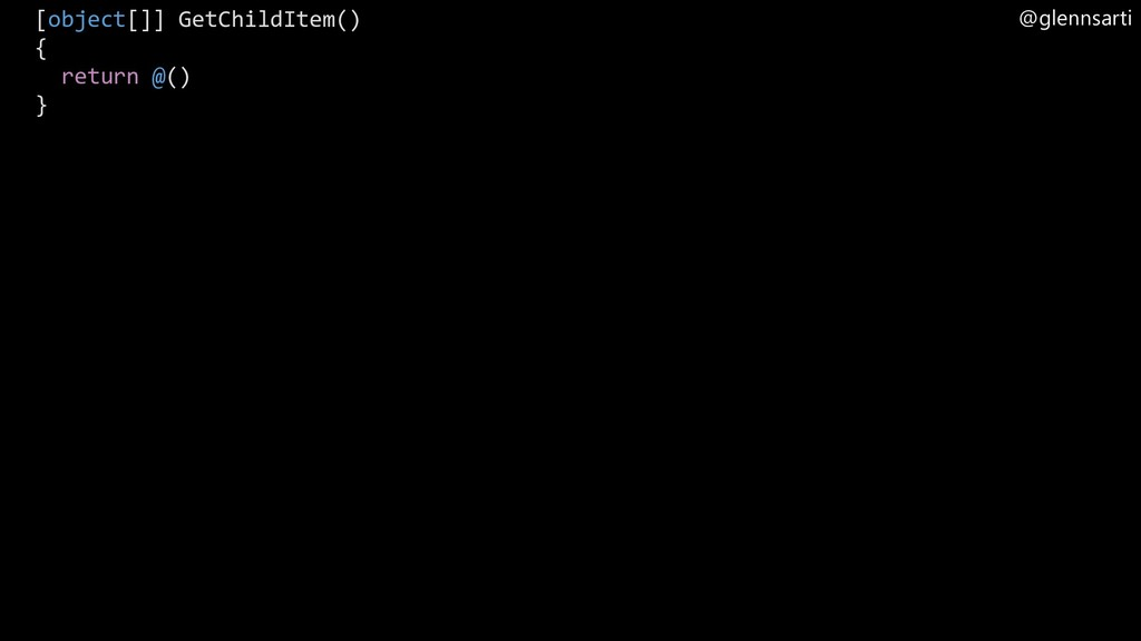 @glennsarti [object[]] GetChildItem() { return ...