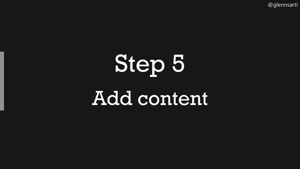 @glennsarti Step 5 Add content