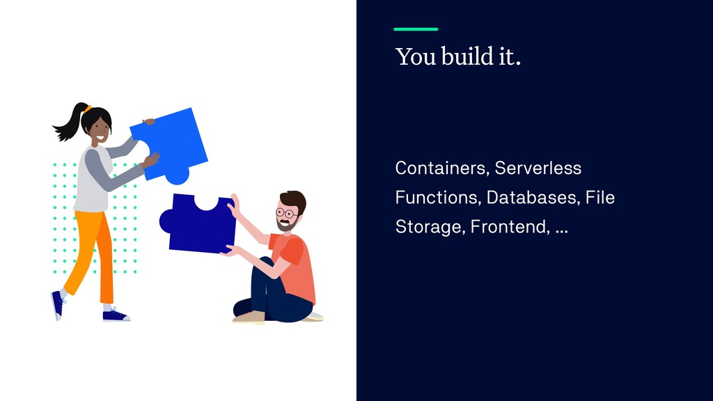 You build it. Containers, Serverless Functions,...