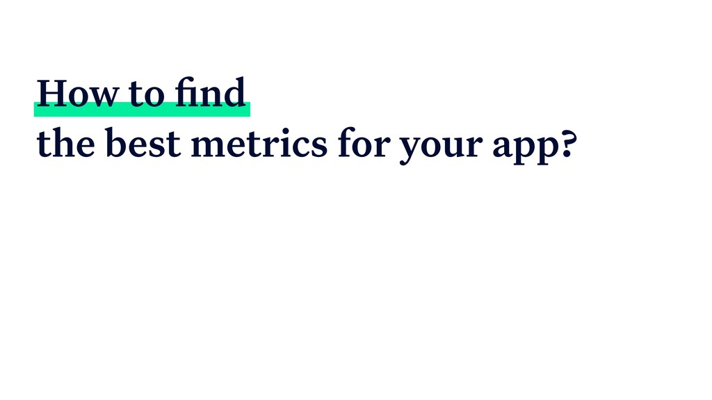 How to find the best metrics for your app?