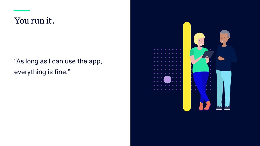 "You run it. ""As long as I can use the app, ever..."