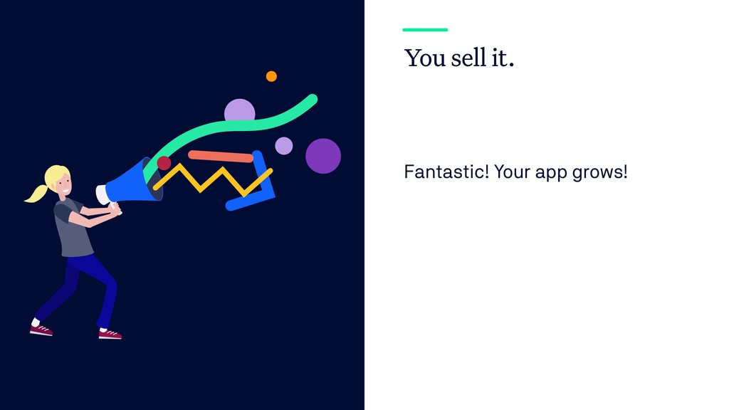 You sell it. Fantastic! Your app grows!