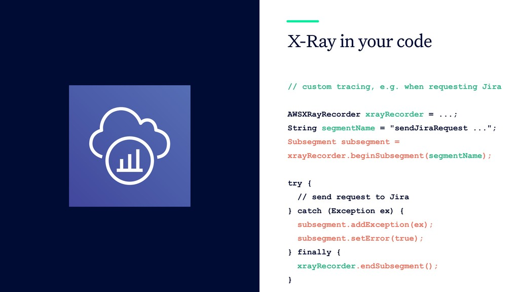 X-Ray in your code // custom tracing, e.g. when...