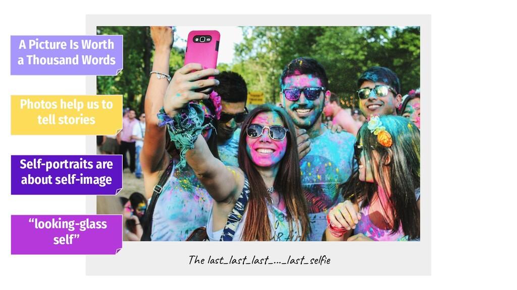 The last_last_last_..._last_selfie A Picture Is ...