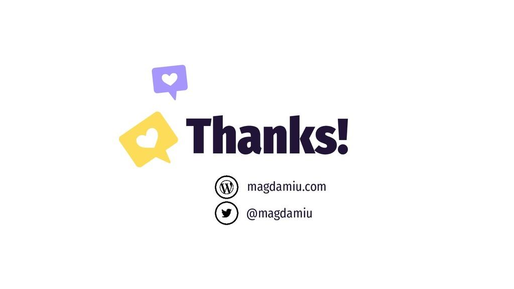 Thanks! magdamiu.com @magdamiu