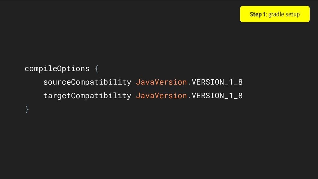 compileOptions { sourceCompatibility JavaVersio...