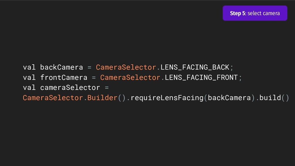 val backCamera = CameraSelector.LENS_FACING_BAC...