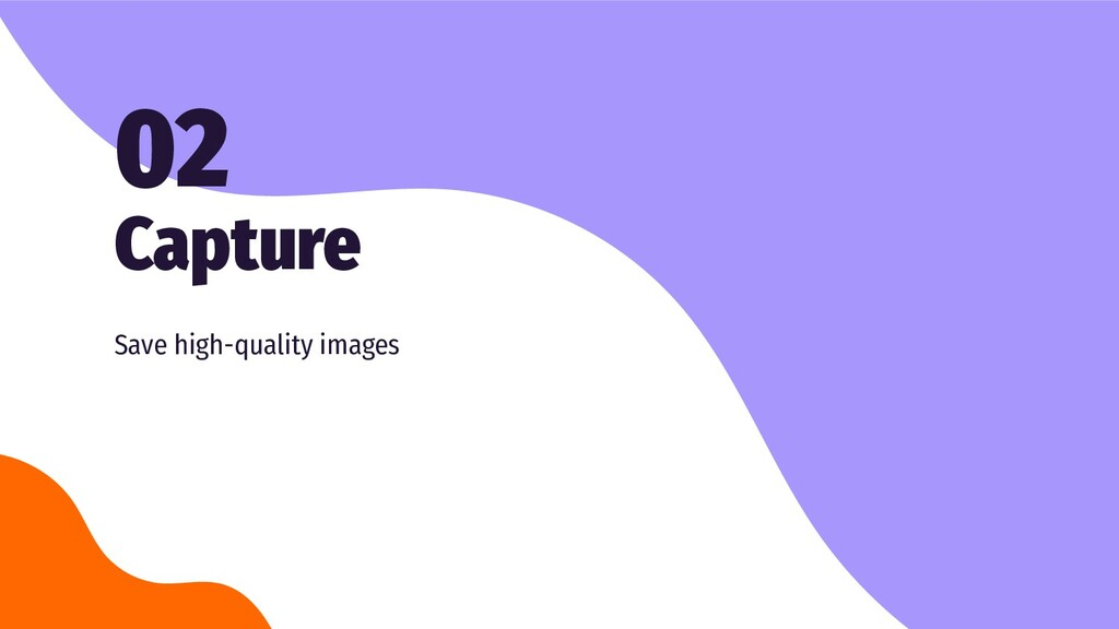 Capture 02 Save high-quality images