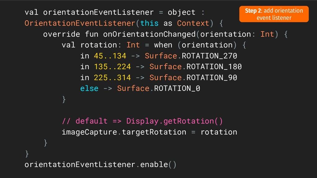 val orientationEventListener = object : Orienta...