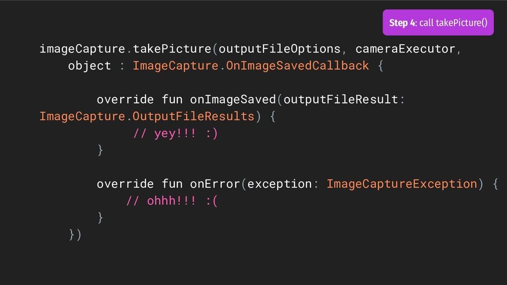 imageCapture.takePicture(outputFileOptions, cam...