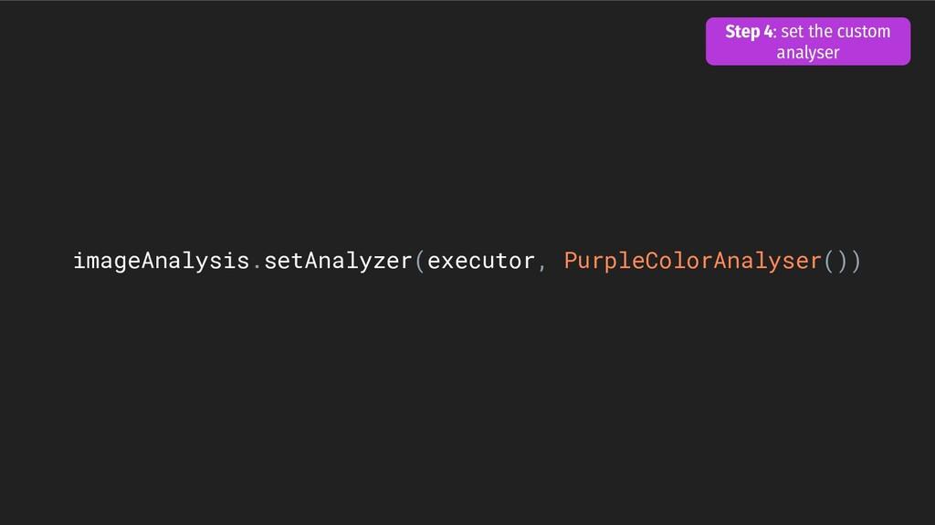 imageAnalysis.setAnalyzer(executor, PurpleColor...