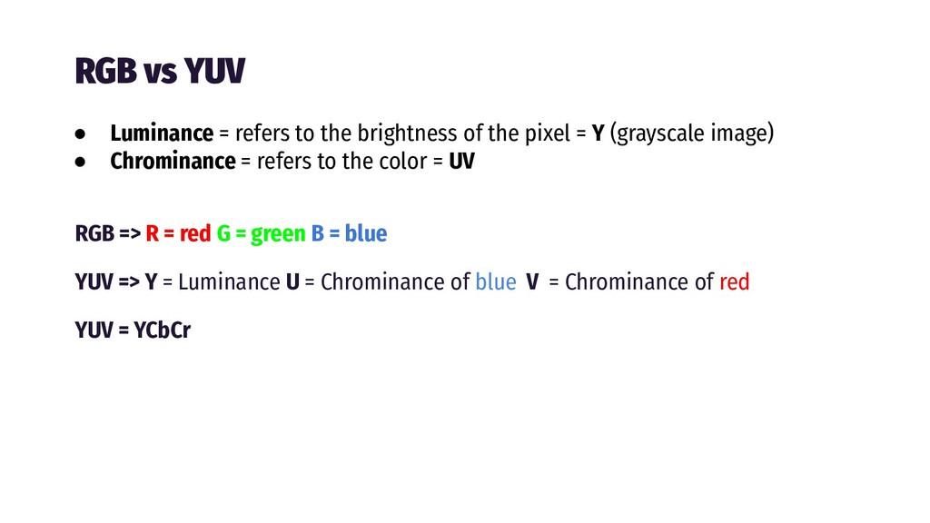 RGB vs YUV RGB => R = red G = green B = blue YU...
