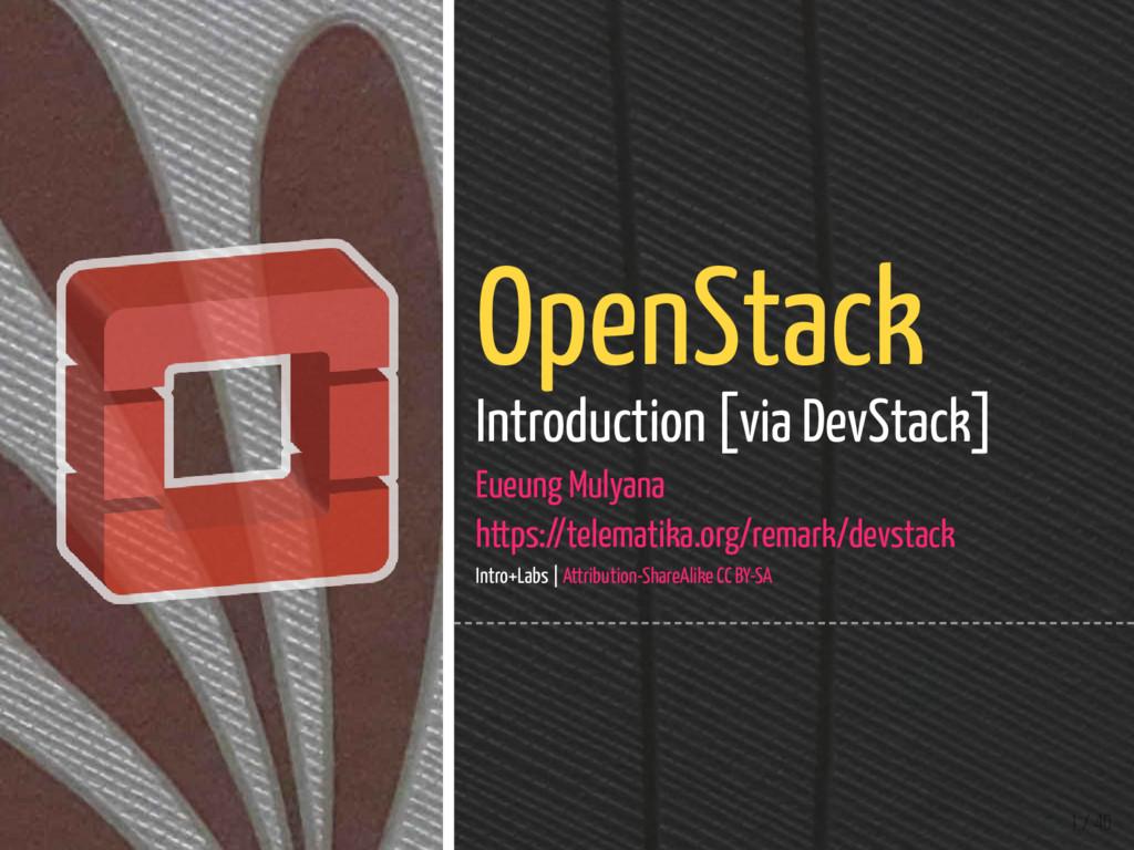 1 / 40 OpenStack Introduction [via DevStack] Eu...