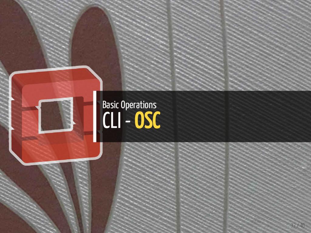 Basic Operations CLI - OSC 32 / 40