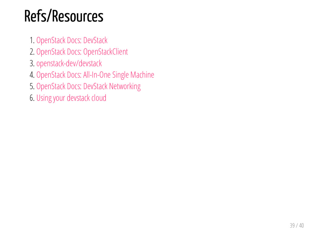 Refs/Resources 1. OpenStack Docs: DevStack 2. O...