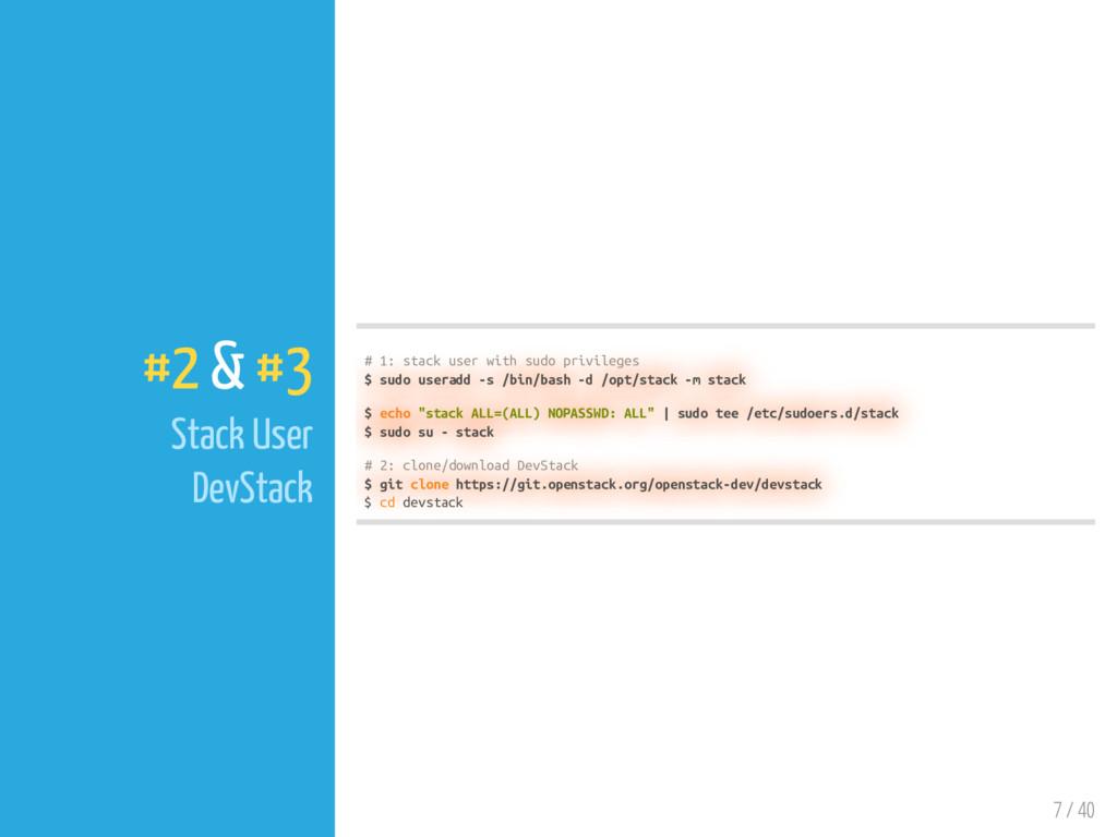 7 / 40 #2 & #3 Stack User DevStack # 1: stack u...