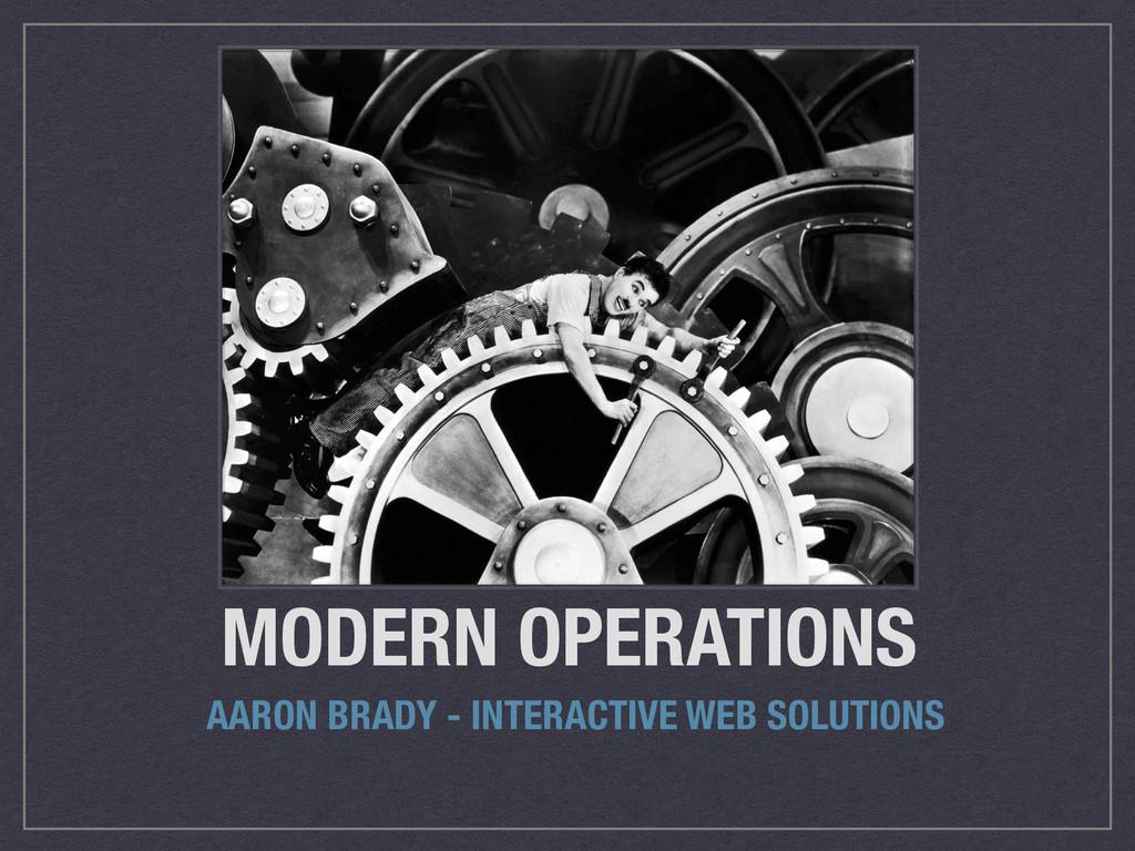 MODERN OPERATIONS AARON BRADY - INTERACTIVE WEB...
