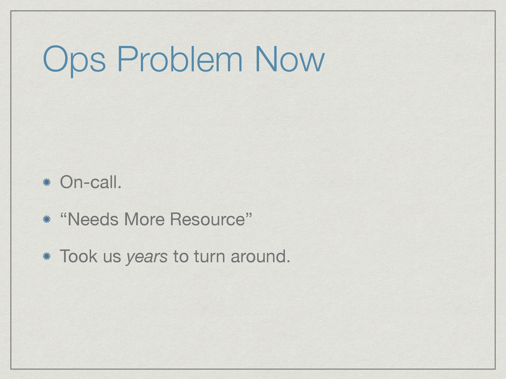 """Ops Problem Now On-call.  """"Needs More Resource""""..."""