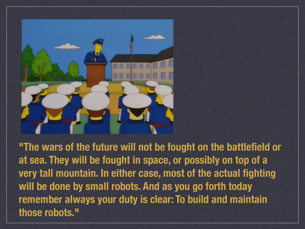 """""""The wars of the future will not be fought on t..."""