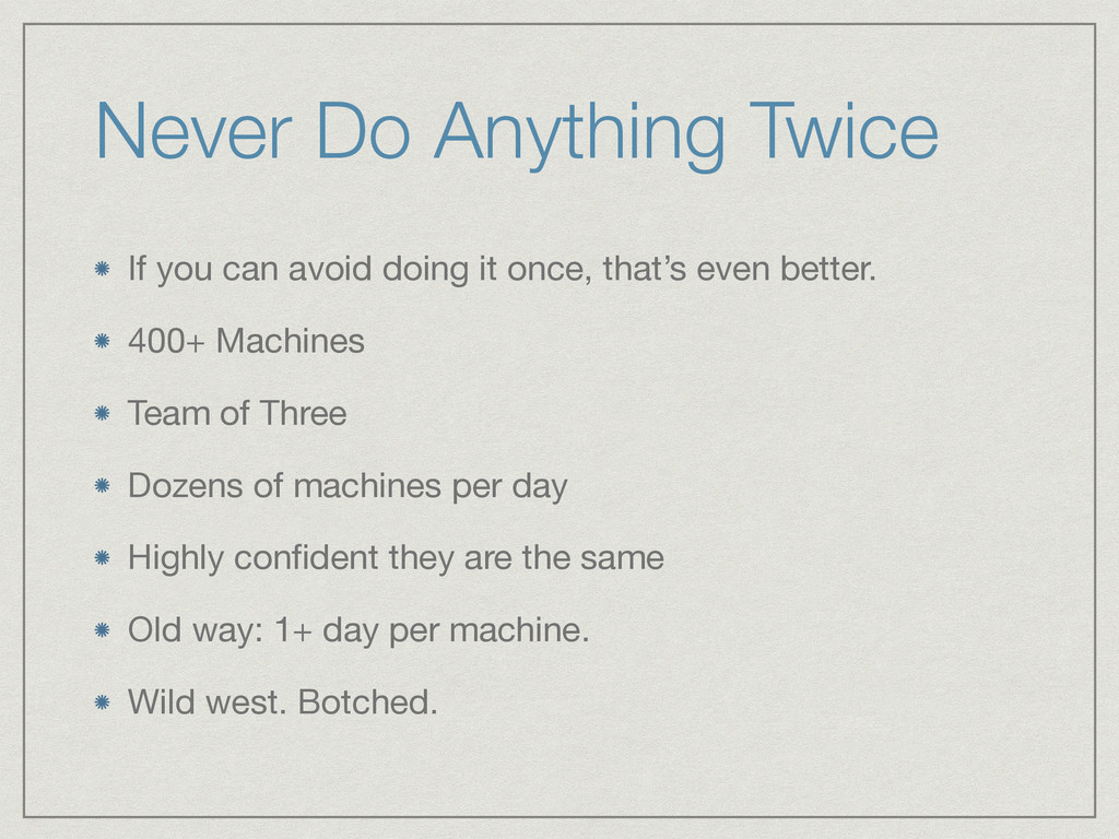 Never Do Anything Twice If you can avoid doing ...