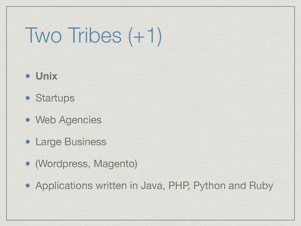 Two Tribes (+1) Unix Startups  Web Agencies  La...