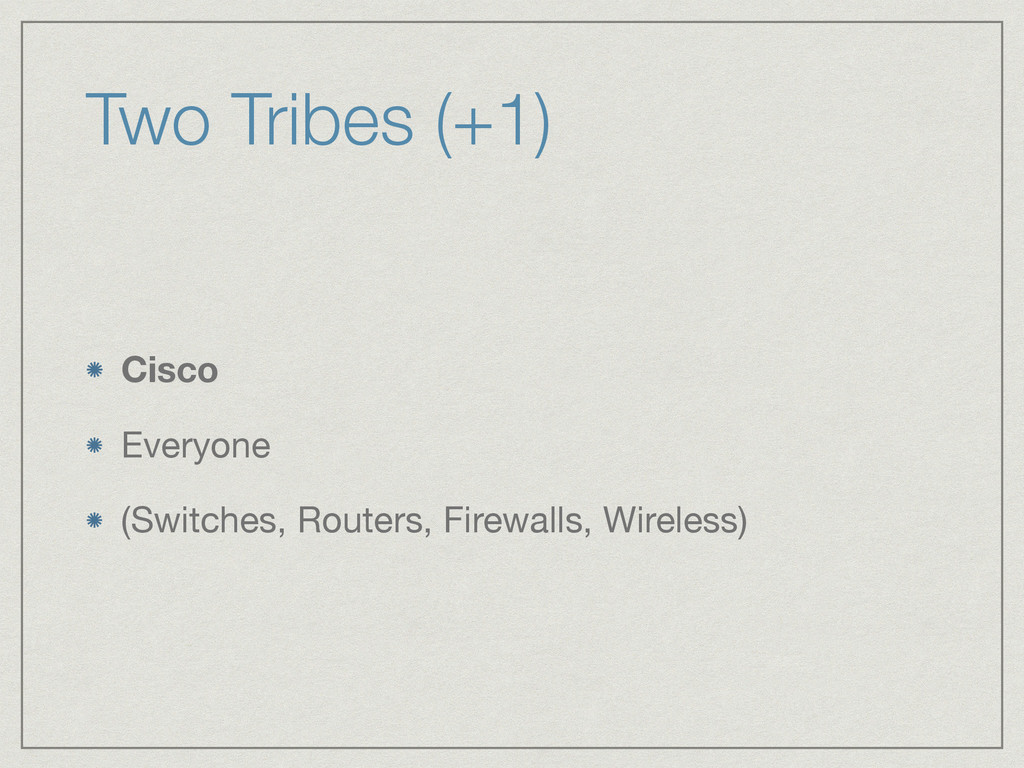 Two Tribes (+1) Cisco Everyone  (Switches, Rout...