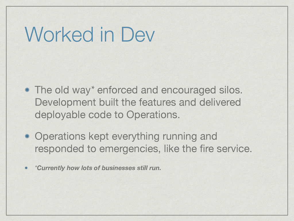 Worked in Dev The old way* enforced and encoura...