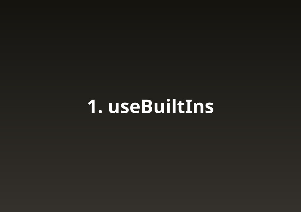 1. useBuiltIns