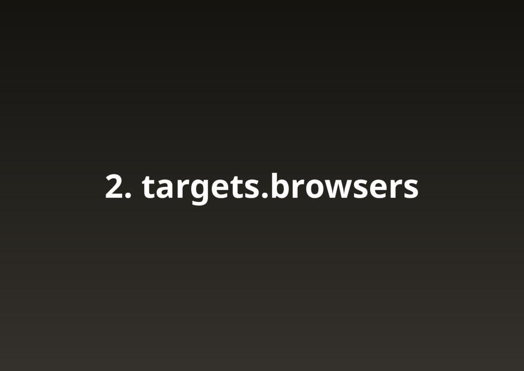 2. targets.browsers