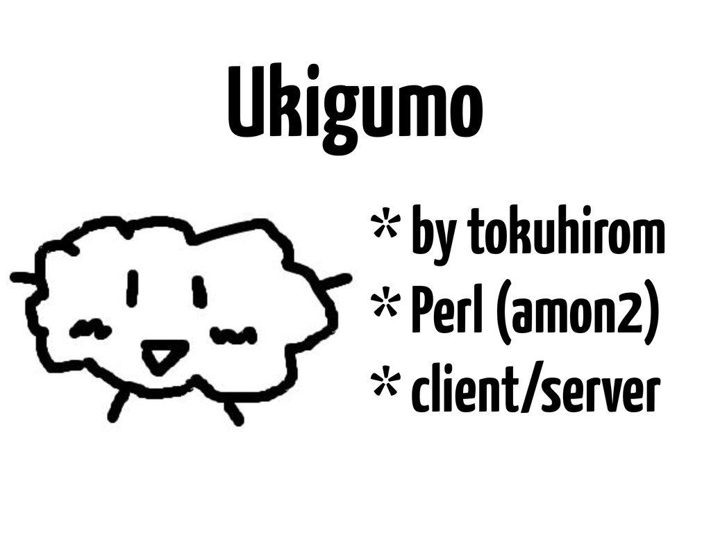 Ukigumo * by tokuhirom * Perl (amon2) * client/...