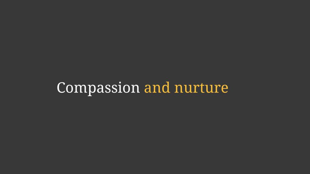 Compassion and nurture