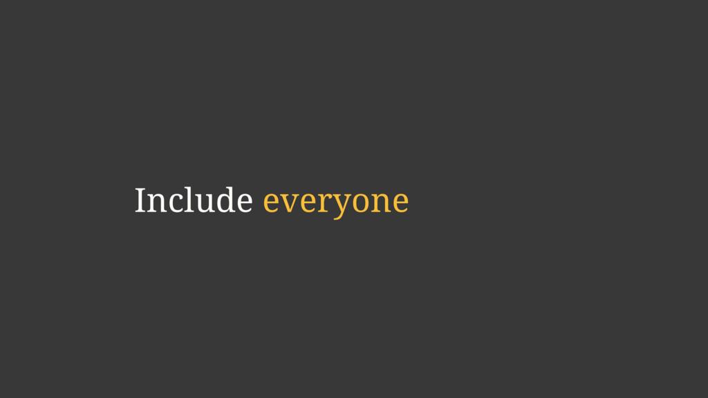 Include everyone