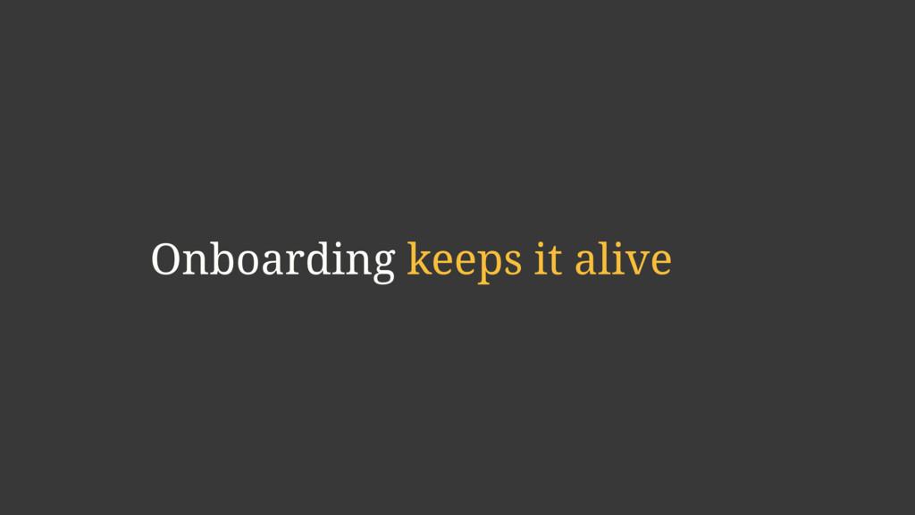 Onboarding keeps it alive