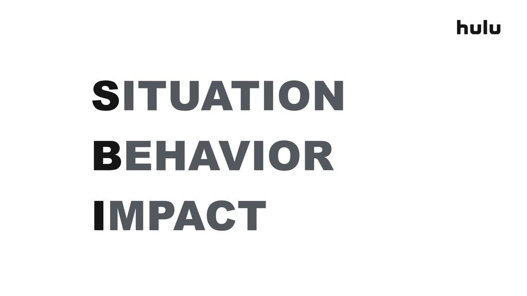 SITUATION BEHAVIOR IMPACT