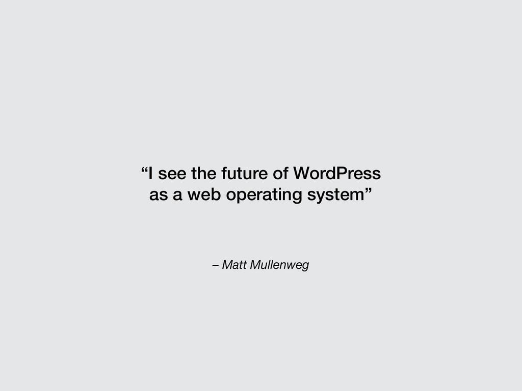 """– Matt Mullenweg """"I see the future of WordPress..."""