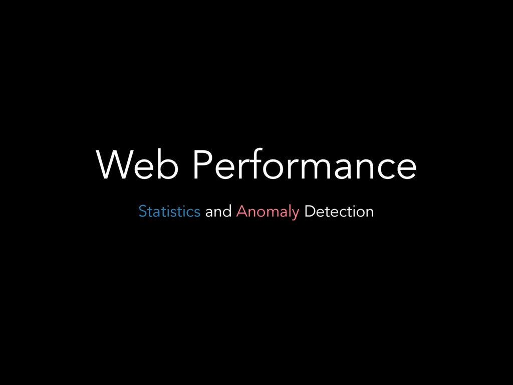 Web Performance Statistics and Anomaly Detection