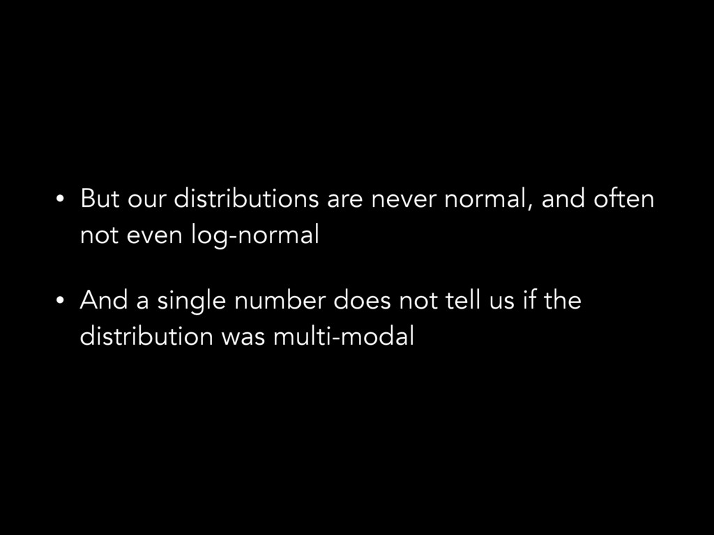 • But our distributions are never normal, and o...