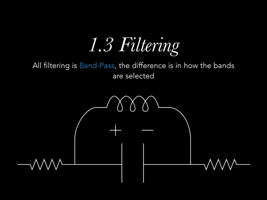 1.3 Filtering All filtering is Band-Pass, the d...