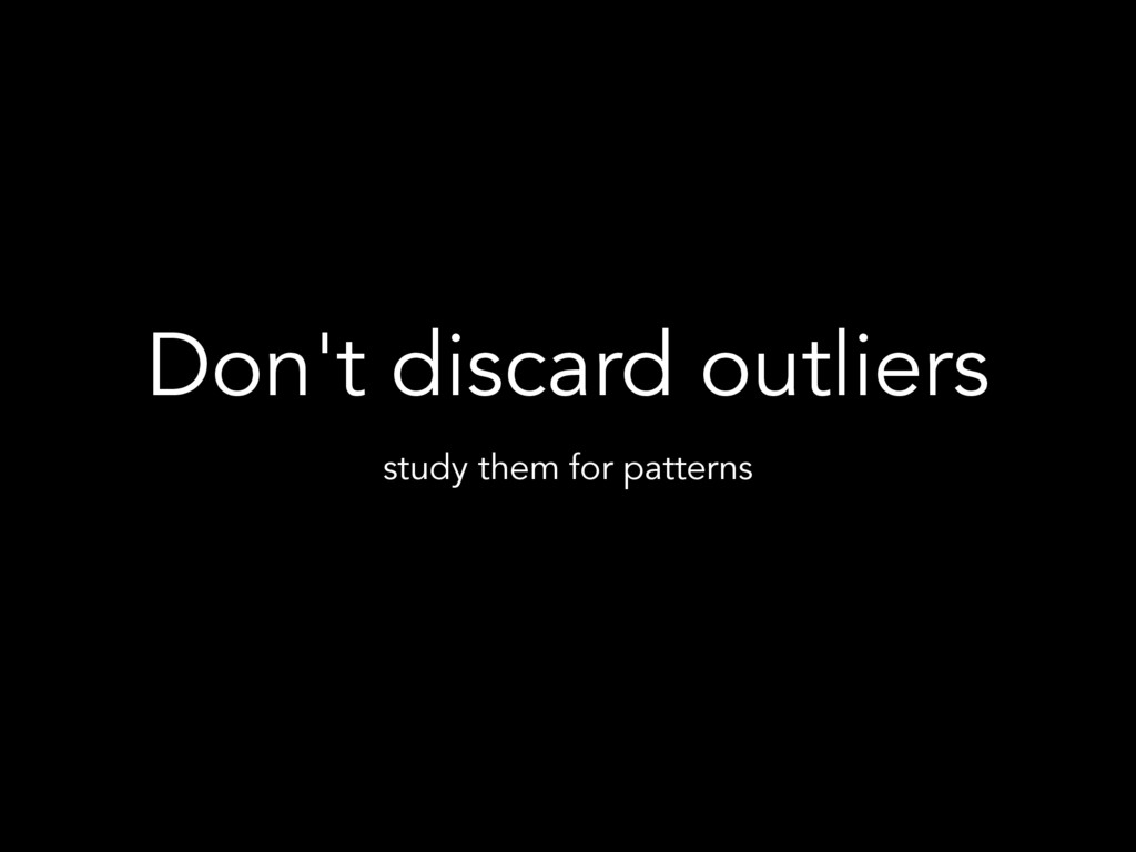 Don't discard outliers study them for patterns