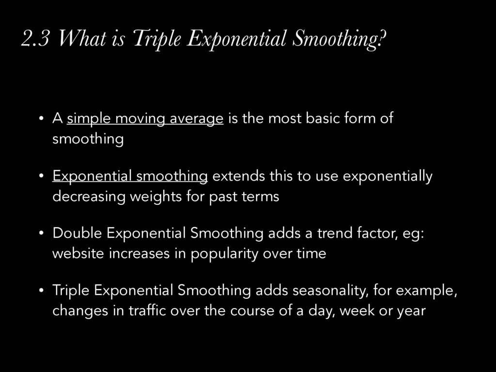 2.3 What is Triple Exponential Smoothing? • A s...