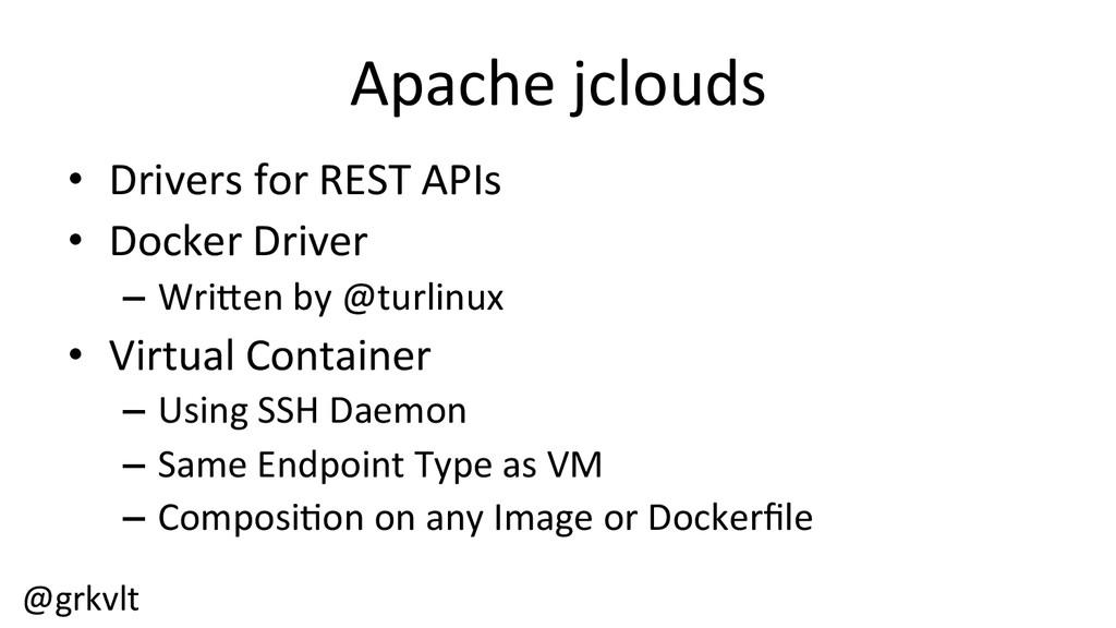 @grkvlt  Apache jclouds  • Drivers ...