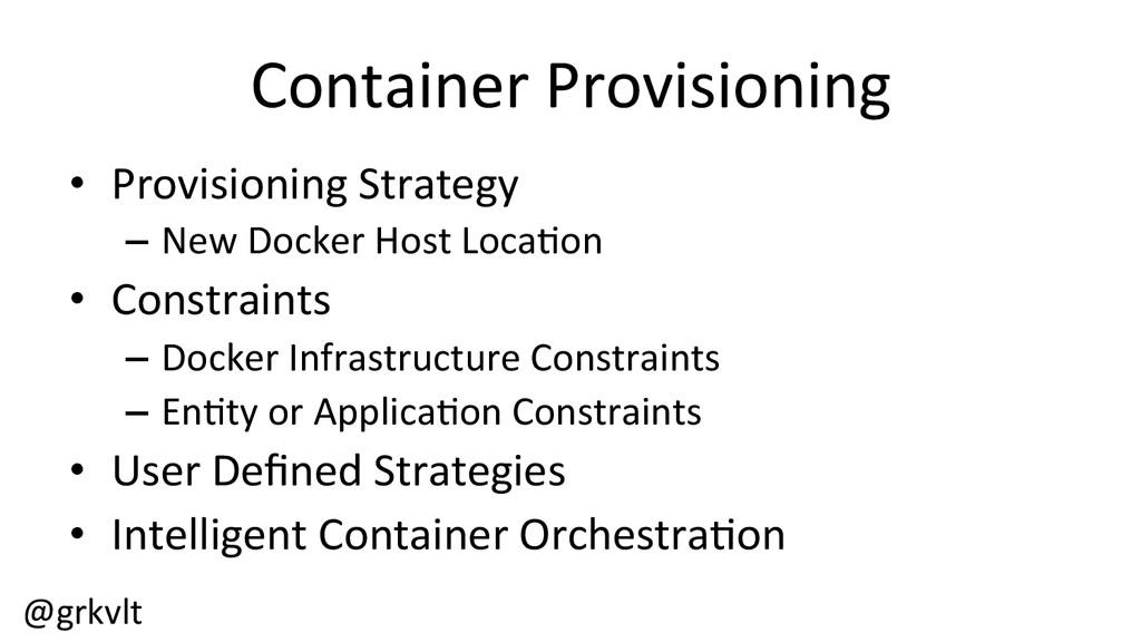 @grkvlt  Container Provisioning  • Pr...