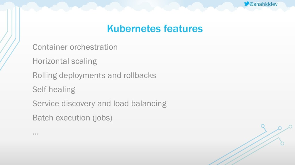 @shahiddev Kubernetes features Container orches...
