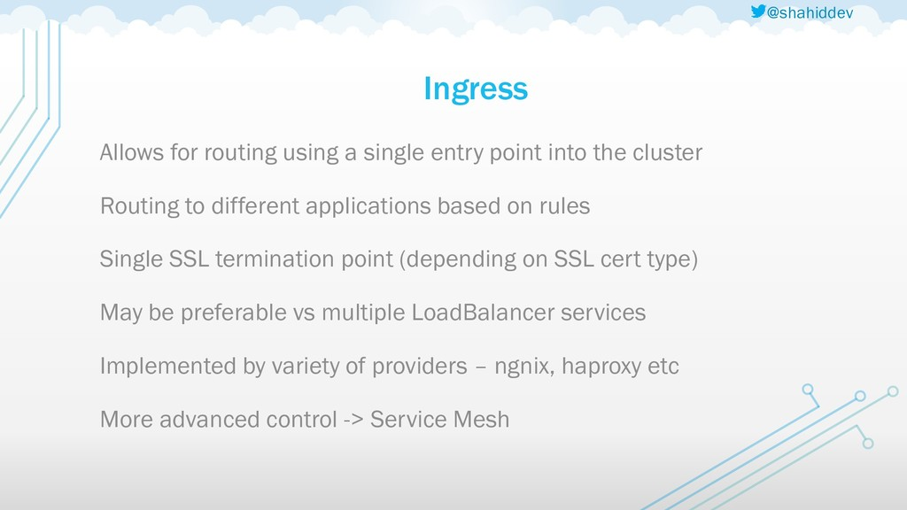 @shahiddev Ingress Allows for routing using a s...
