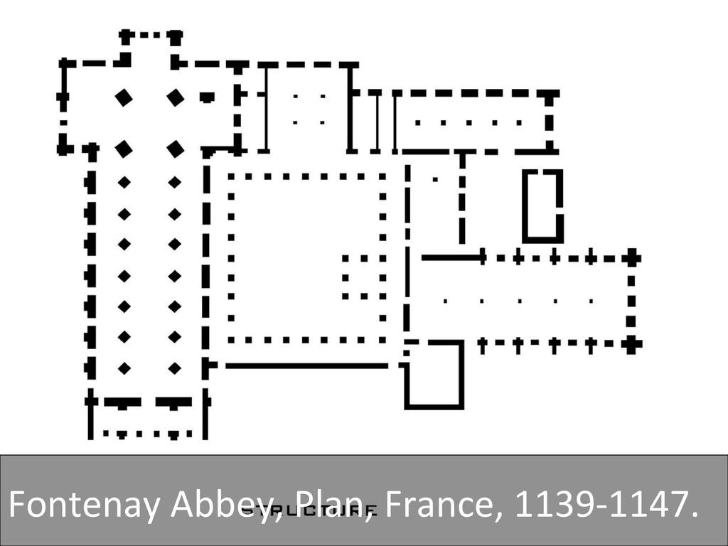 Fontenay Abbey, Plan, France, 1139-...