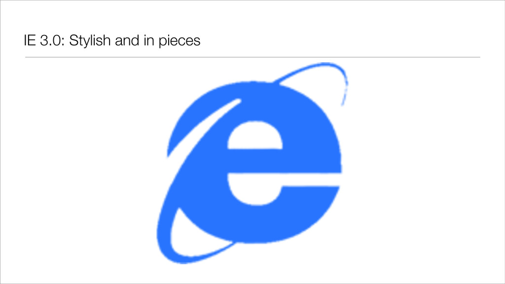 IE 3.0: Stylish and in pieces