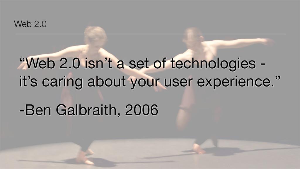 "Web 2.0 ""Web 2.0 isn't a set of technologies - ..."