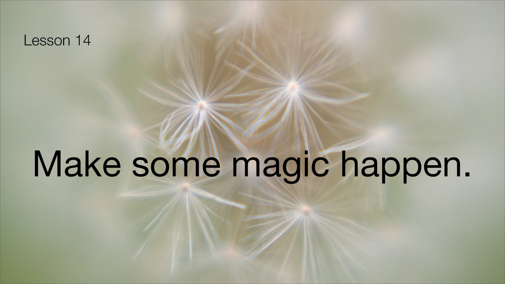 Lesson 14 Make some magic happen.